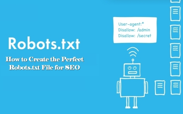How to Create the Perfect Robots.txt File for SEO?